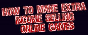 How To Make Extra Income Selling Online Games